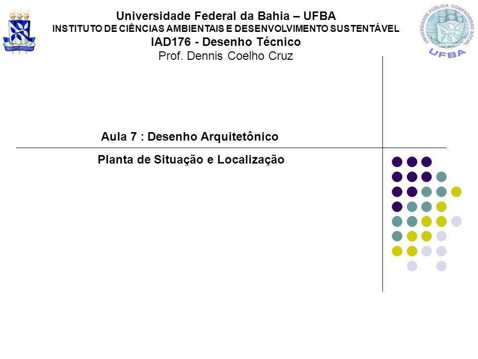 Universidade Federal da Bahia – UFBA IAD176 - Desenho Técnico