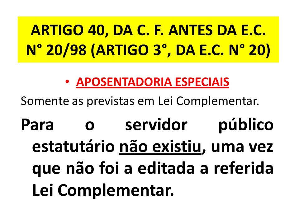 ARTIGO 40, DA C. F. ANTES DA E.C. N° 20/98 (ARTIGO 3°, DA E.C. N° 20)