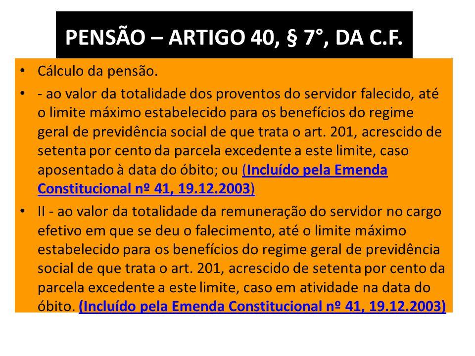 PENSÃO – ARTIGO 40, § 7°, DA C.F. Cálculo da pensão.