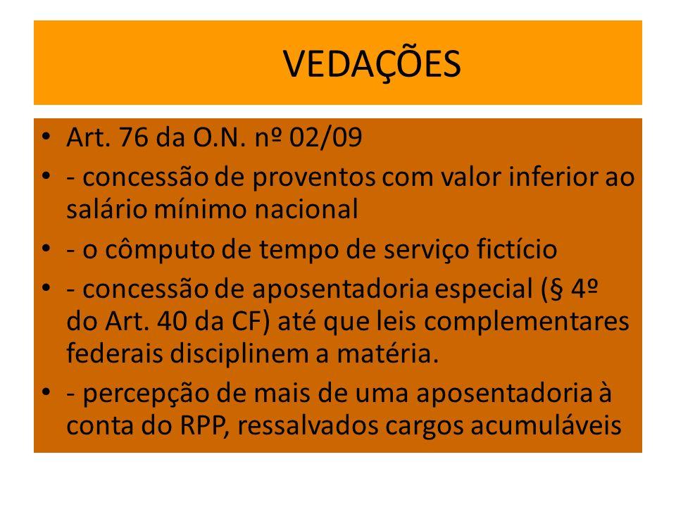 VEDAÇÕES Art. 76 da O.N. nº 02/09. - concessão de proventos com valor inferior ao salário mínimo nacional.