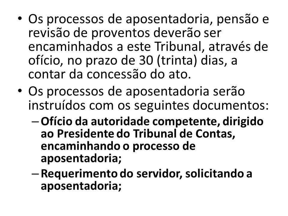 Os processos de aposentadoria, pensão e revisão de proventos deverão ser encaminhados a este Tribunal, através de ofício, no prazo de 30 (trinta) dias, a contar da concessão do ato.