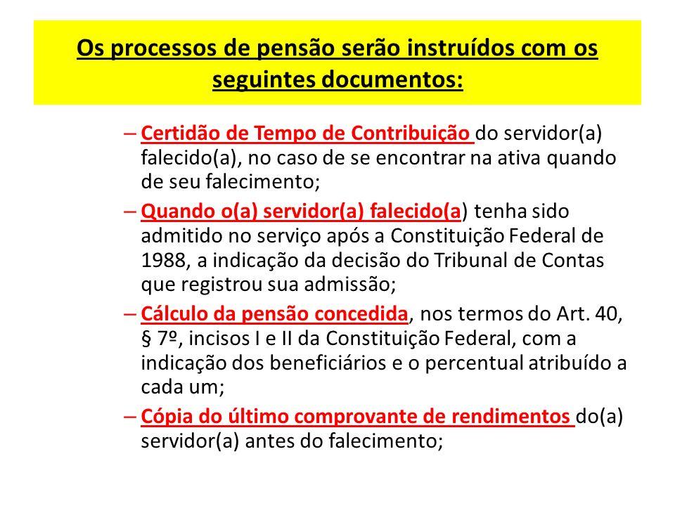 Os processos de pensão serão instruídos com os seguintes documentos: