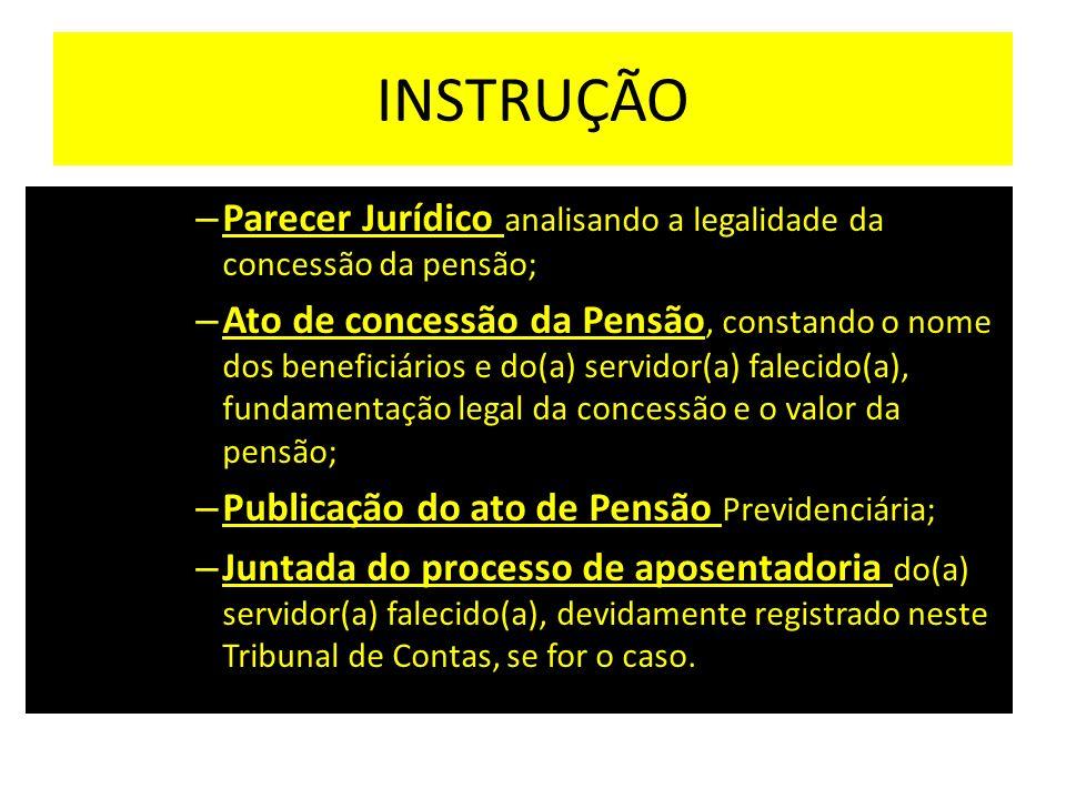 INSTRUÇÃO Parecer Jurídico analisando a legalidade da concessão da pensão;