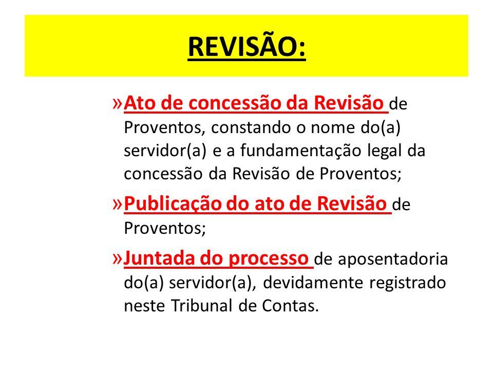 REVISÃO: Ato de concessão da Revisão de Proventos, constando o nome do(a) servidor(a) e a fundamentação legal da concessão da Revisão de Proventos;