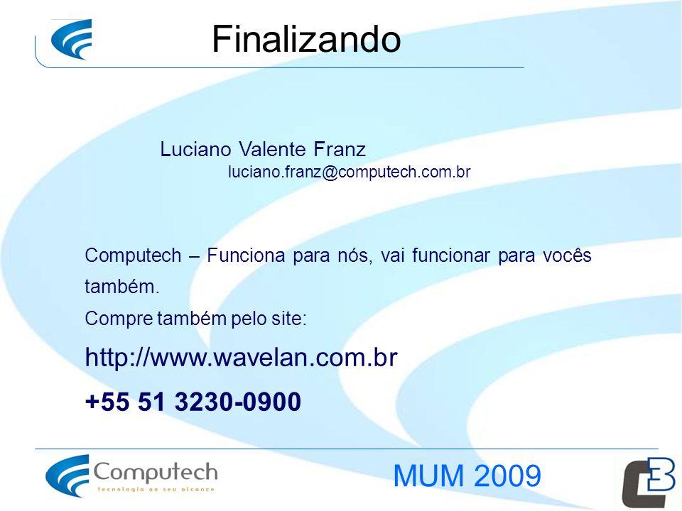 Finalizando MUM 2009 http://www.wavelan.com.br +55 51 3230-0900
