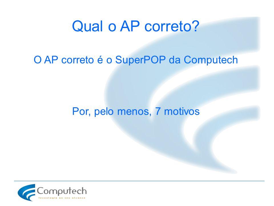 O AP correto é o SuperPOP da Computech