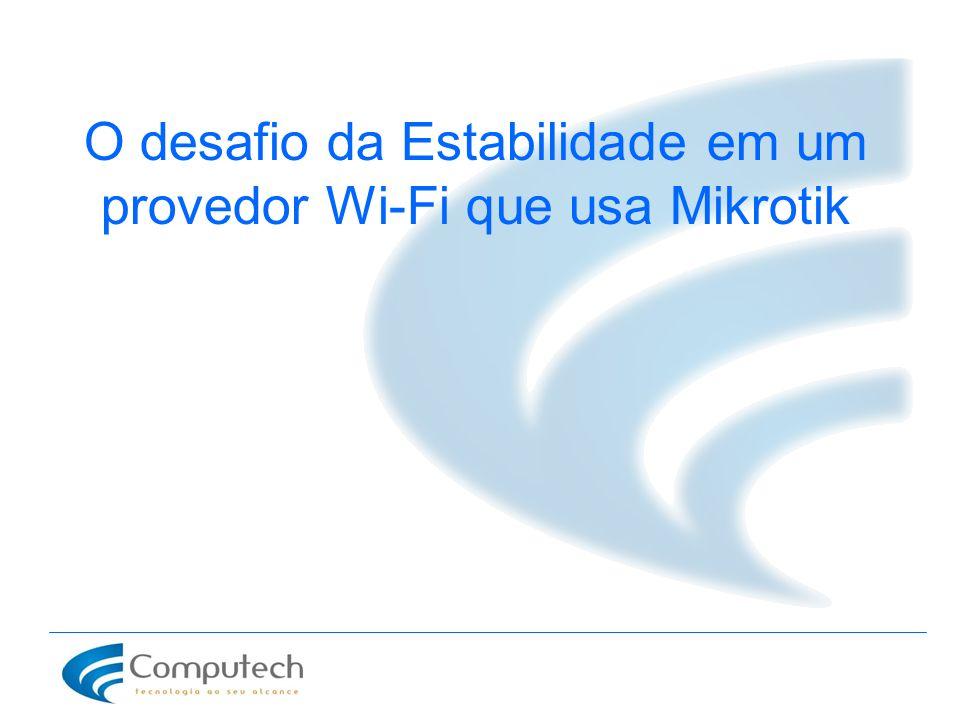 O desafio da Estabilidade em um provedor Wi-Fi que usa Mikrotik