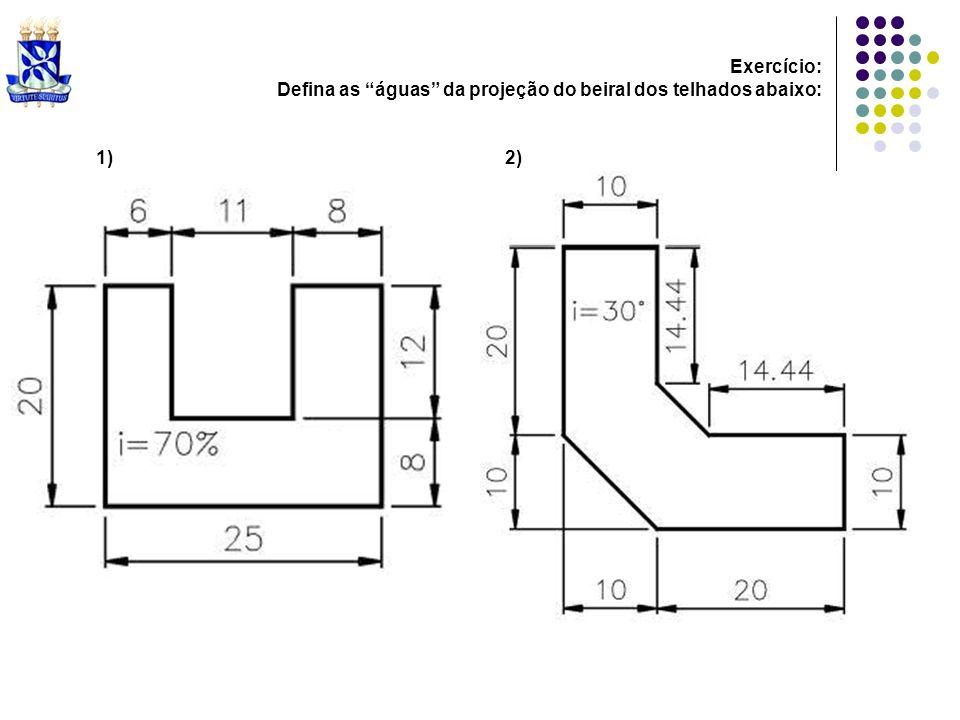 Exercício: Defina as águas da projeção do beiral dos telhados abaixo: 1) 2)