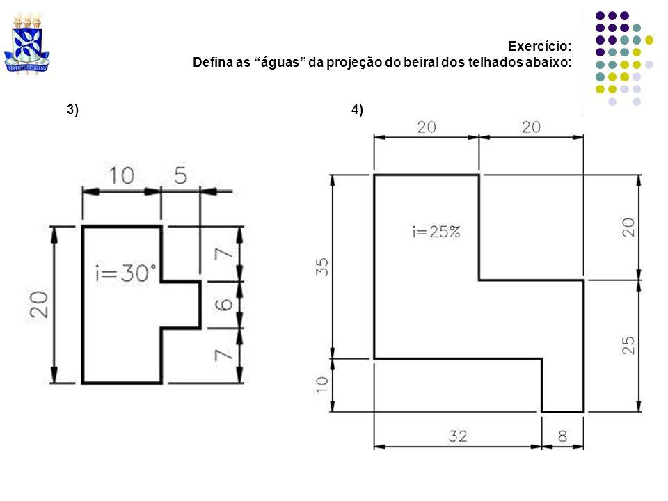 Exercício: Defina as águas da projeção do beiral dos telhados abaixo: 3) 4)