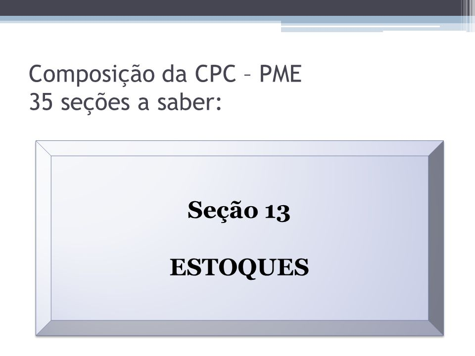 Composição da CPC – PME 35 seções a saber: