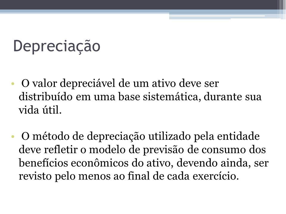 Depreciação O valor depreciável de um ativo deve ser distribuído em uma base sistemática, durante sua vida útil.
