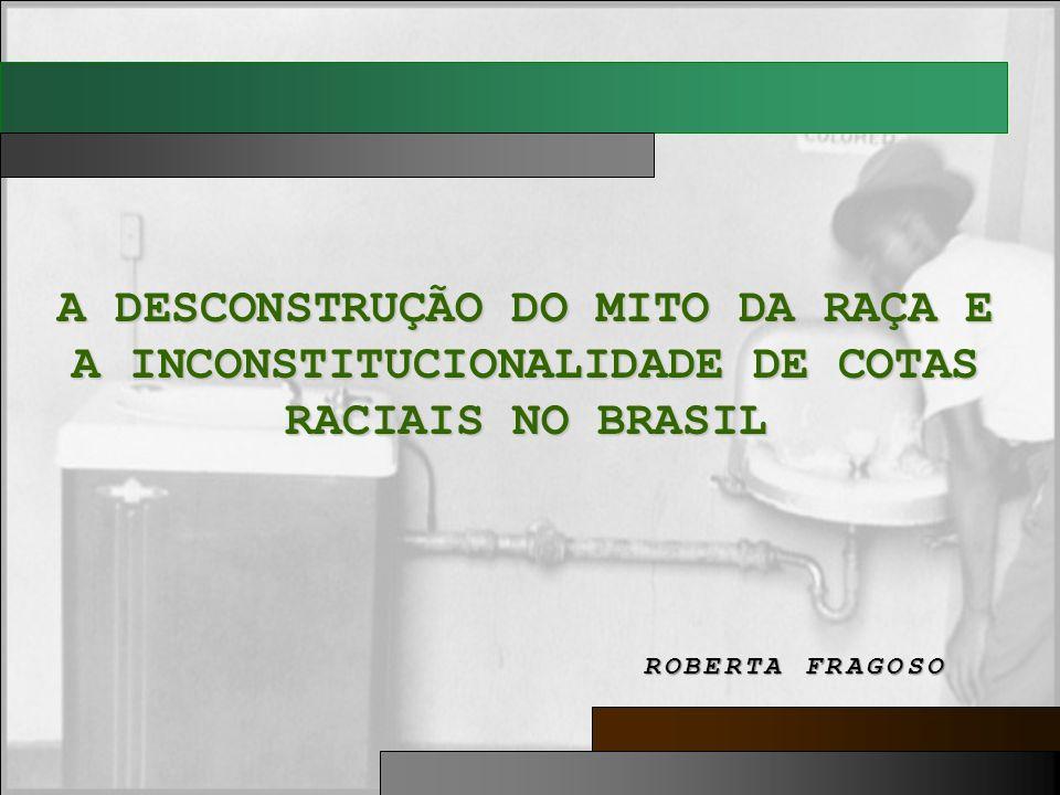 A DESCONSTRUÇÃO DO MITO DA RAÇA E A INCONSTITUCIONALIDADE DE COTAS RACIAIS NO BRASIL