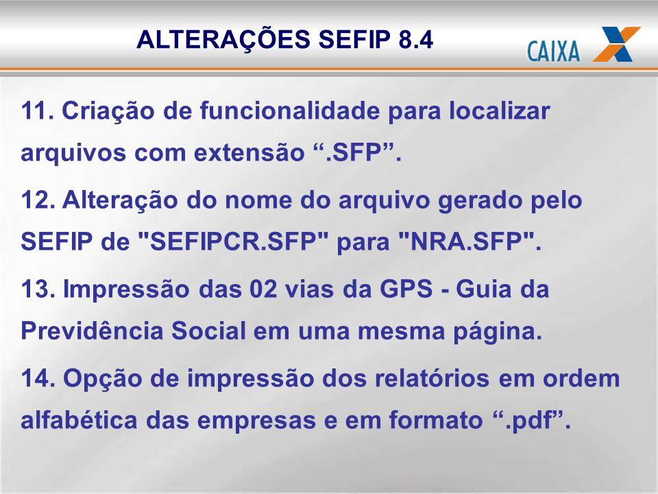 ALTERAÇÕES SEFIP 8.4 11. Criação de funcionalidade para localizar arquivos com extensão .SFP .