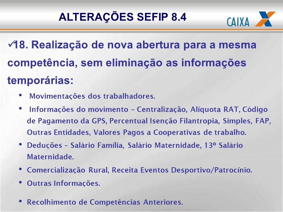 ALTERAÇÕES SEFIP 8.418. Realização de nova abertura para a mesma competência, sem eliminação as informações temporárias: