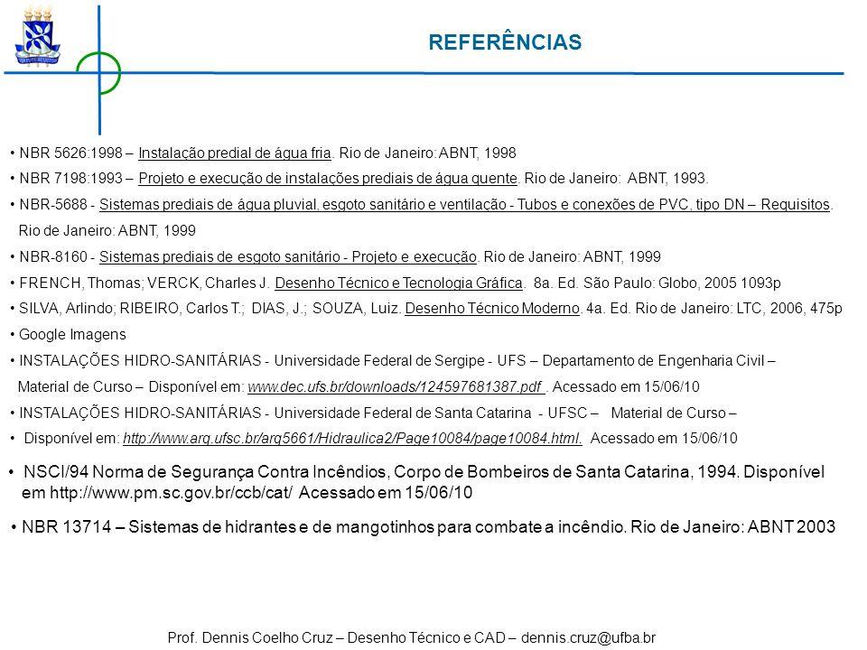 REFERÊNCIASNBR 5626:1998 – Instalação predial de água fria. Rio de Janeiro: ABNT, 1998.