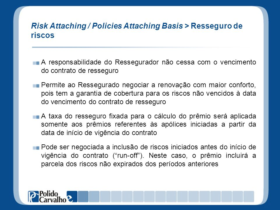 Risk Attaching / Policies Attaching Basis > Resseguro de riscos