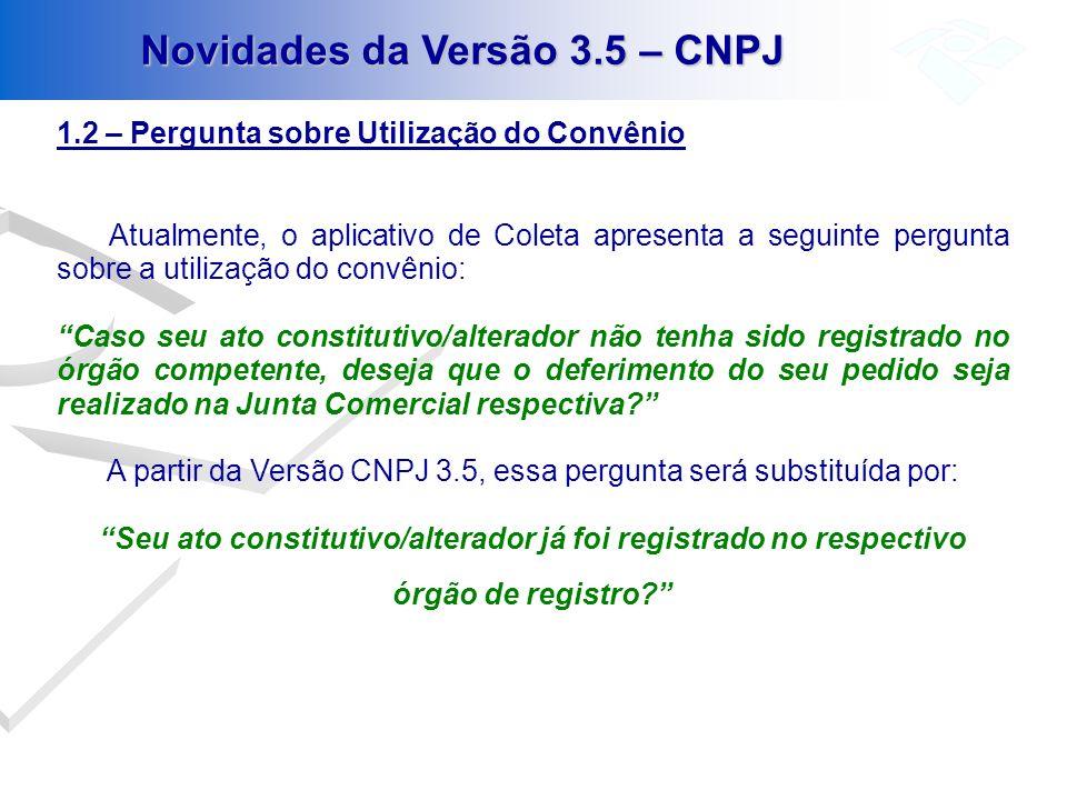 A partir da Versão CNPJ 3.5, essa pergunta será substituída por: