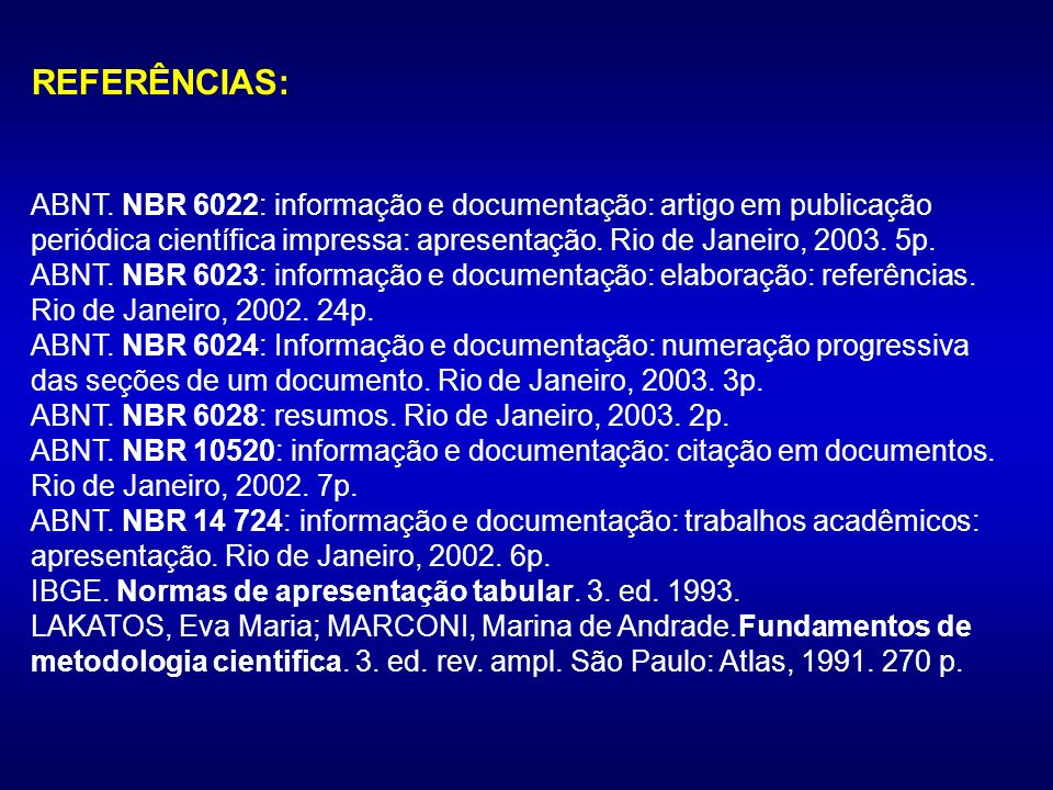 REFERÊNCIAS: ABNT. NBR 6022: informação e documentação: artigo em publicação periódica científica impressa: apresentação. Rio de Janeiro, 2003. 5p.