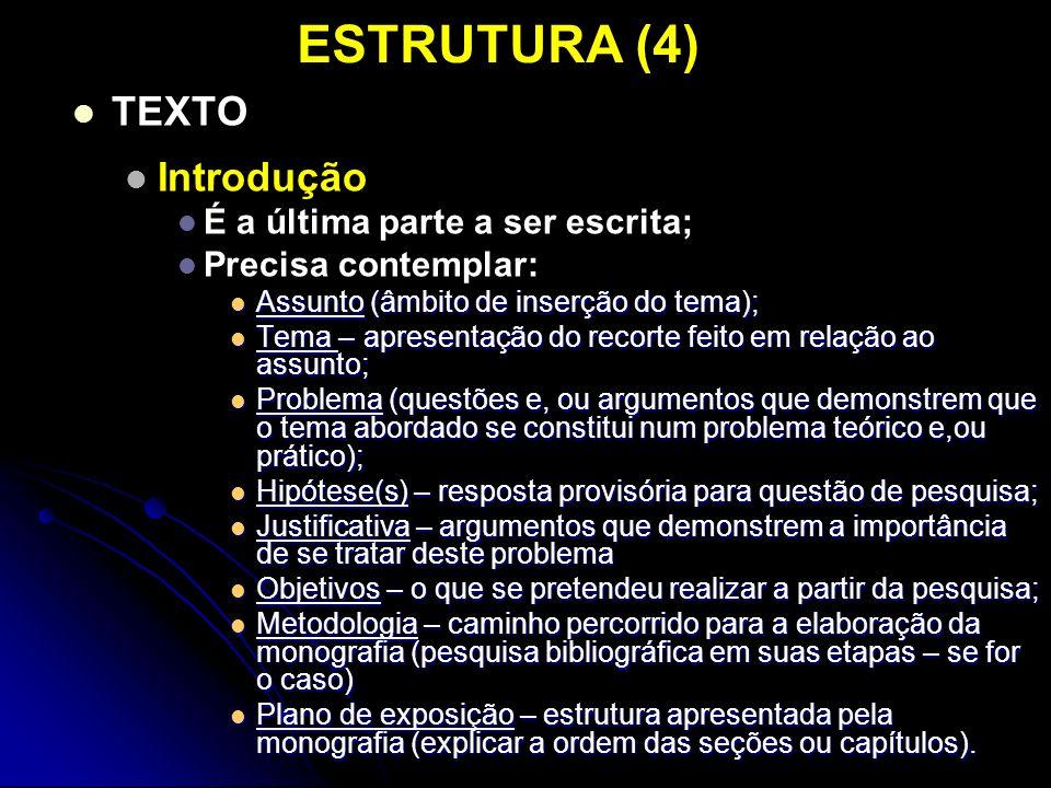 ESTRUTURA (4) TEXTO Introdução É a última parte a ser escrita;