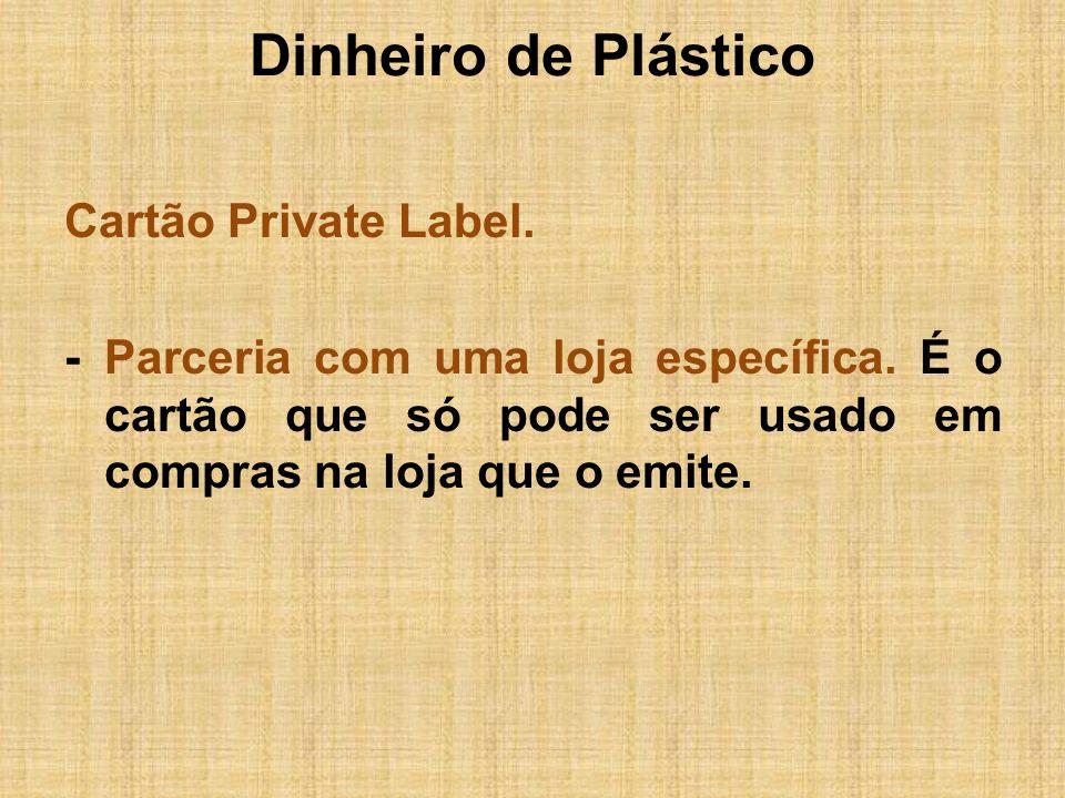 Dinheiro de PlásticoCartão Private Label.- Parceria com uma loja específica.