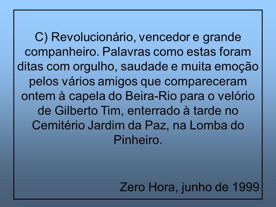 C) Revolucionário, vencedor e grande companheiro