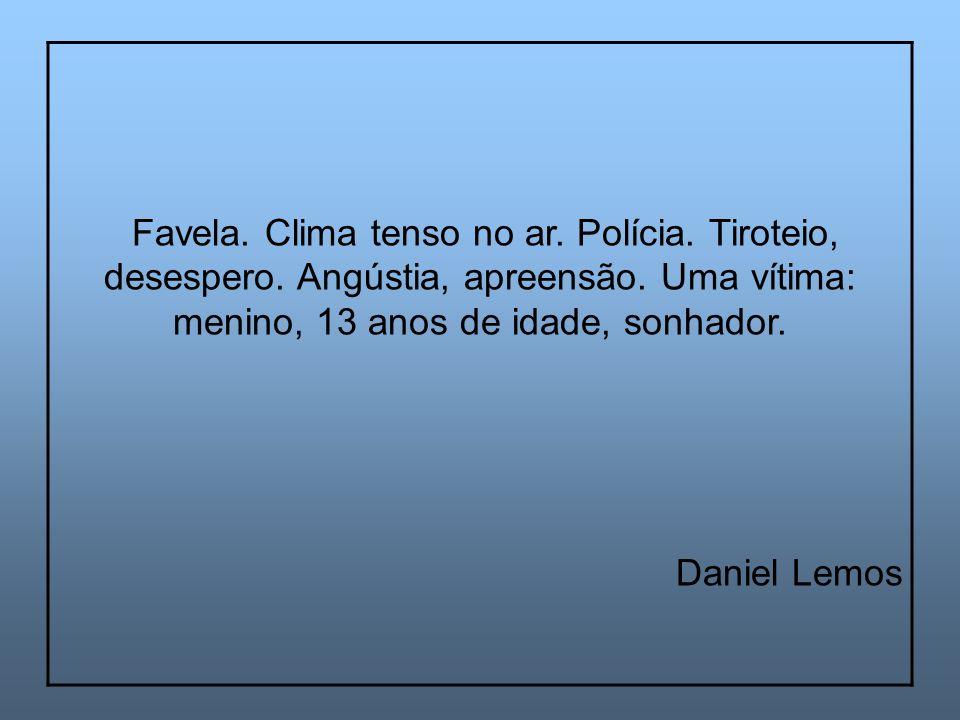 Favela. Clima tenso no ar. Polícia. Tiroteio, desespero