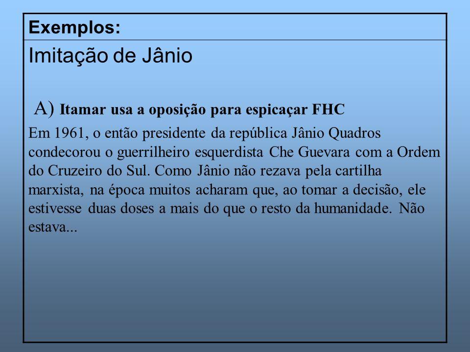 Imitação de Jânio A) Itamar usa a oposição para espicaçar FHC