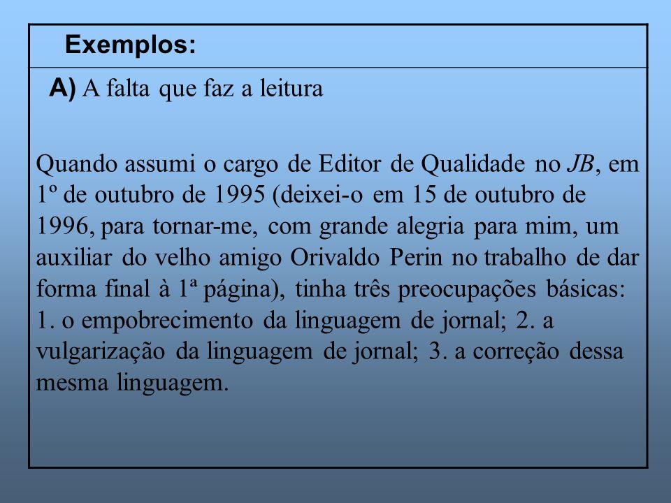 Exemplos:A) A falta que faz a leitura.