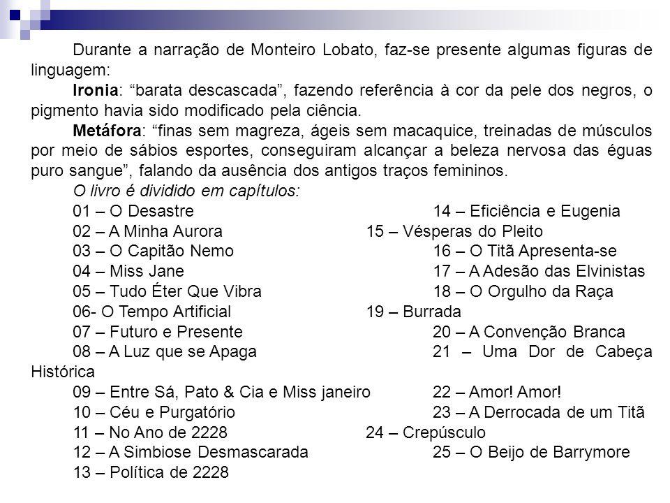 Durante a narração de Monteiro Lobato, faz-se presente algumas figuras de linguagem: