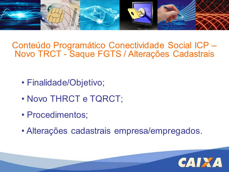 Conteúdo Programático Conectividade Social ICP – Novo TRCT - Saque FGTS / Alterações Cadastrais