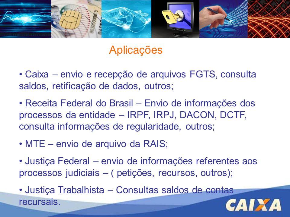 Aplicações Caixa – envio e recepção de arquivos FGTS, consulta saldos, retificação de dados, outros;