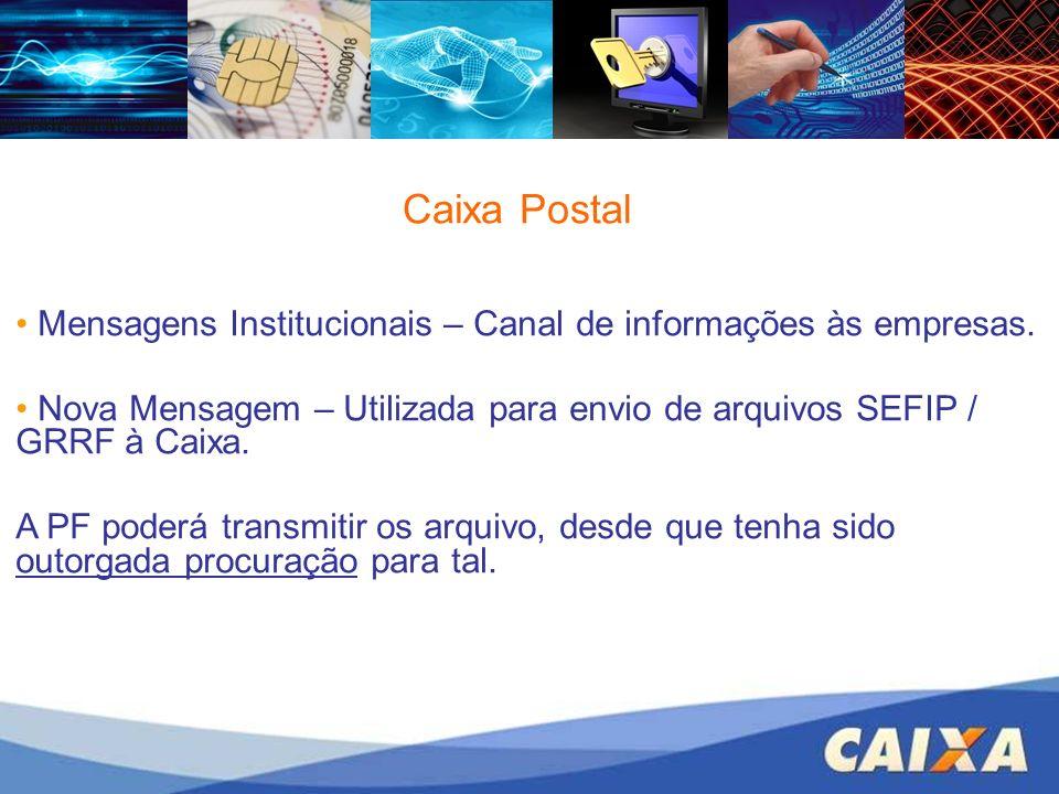 Caixa Postal Mensagens Institucionais – Canal de informações às empresas. Nova Mensagem – Utilizada para envio de arquivos SEFIP / GRRF à Caixa.
