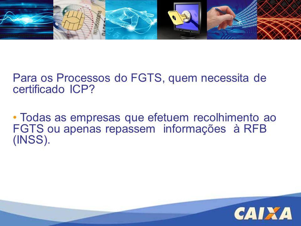 Para os Processos do FGTS, quem necessita de certificado ICP