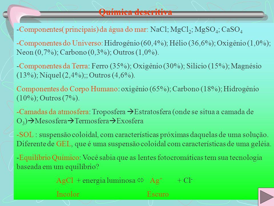 Química descritiva-Componentes( principais) da água do mar: NaCl; MgCl2; MgSO4; CaSO4.