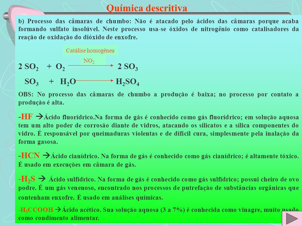 Química descritiva 2 SO2 + O2 2 SO3 SO3 + H2O H2SO4