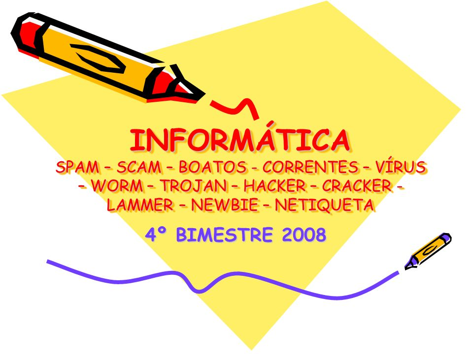 INFORMÁTICA SPAM – SCAM – BOATOS - CORRENTES – VÍRUS – WORM – TROJAN – HACKER – CRACKER - LAMMER – NEWBIE – NETIQUETA