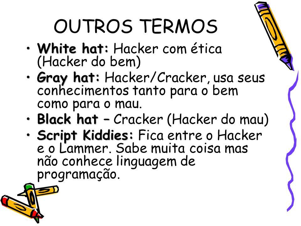OUTROS TERMOS White hat: Hacker com ética (Hacker do bem)