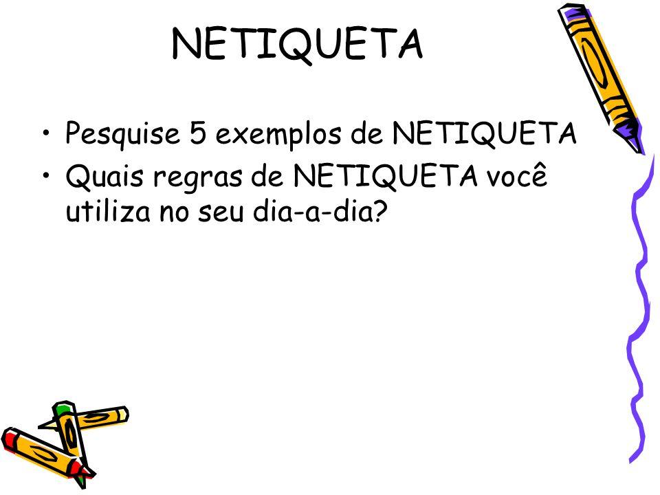 NETIQUETA Pesquise 5 exemplos de NETIQUETA