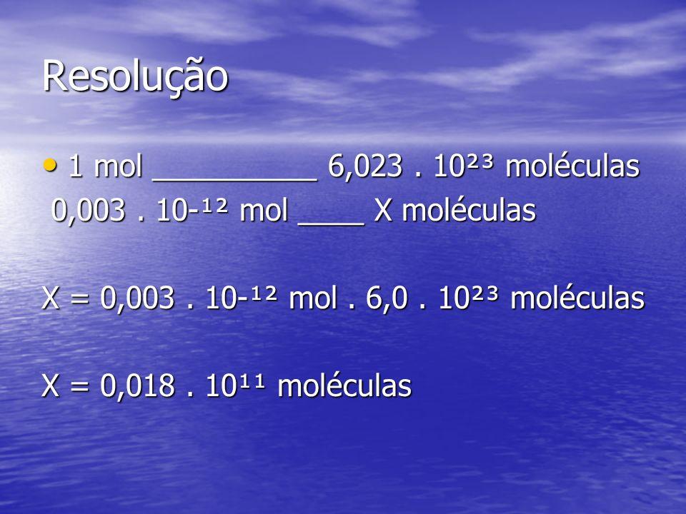 Resolução 1 mol __________ 6,023 . 10²³ moléculas