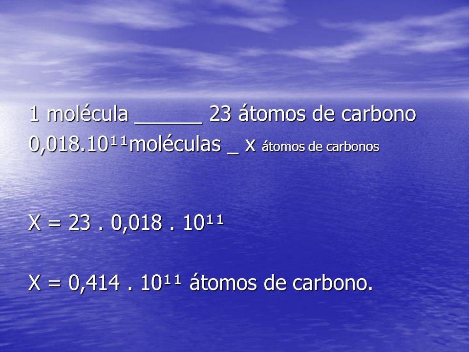 1 molécula ______ 23 átomos de carbono 0,018