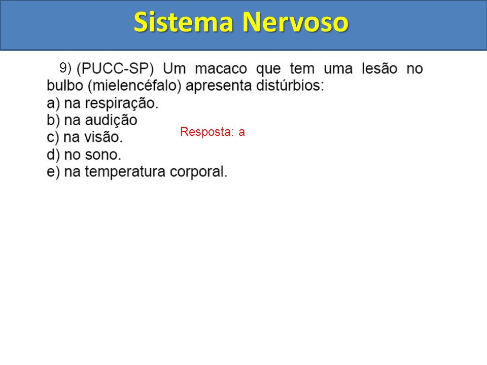 Sistema Nervoso 9) Resposta: a