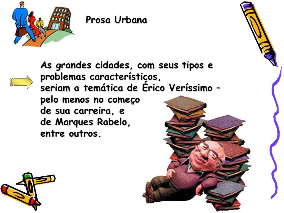 Prosa Urbana As grandes cidades, com seus tipos e. problemas característicos, seriam a temática de Érico Veríssimo –
