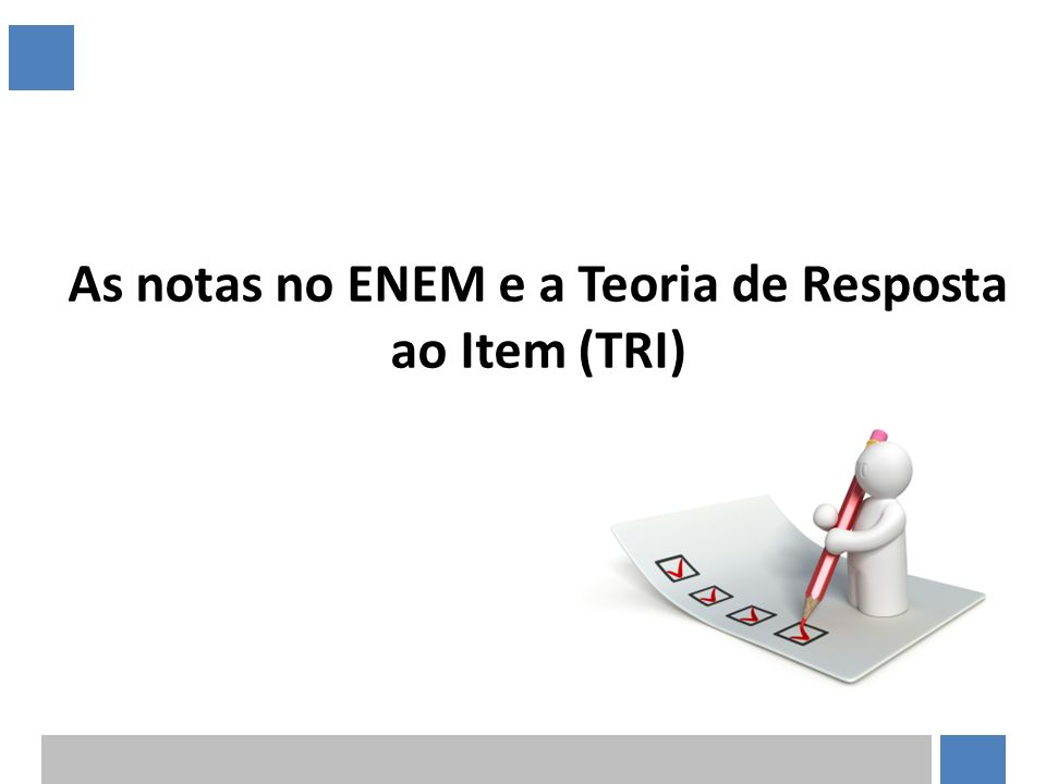 As notas no ENEM e a Teoria de Resposta ao Item (TRI)