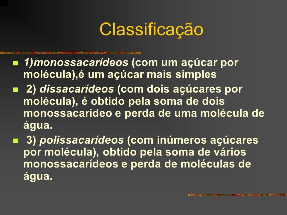 Classificação 1)monossacarídeos (com um açúcar por molécula),é um açúcar mais simples.