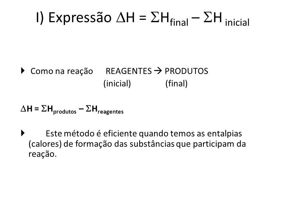 I) Expressão H = Hfinal – H inicial