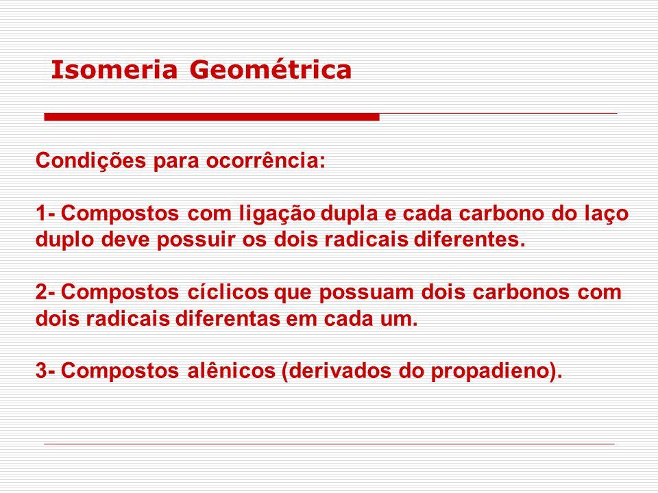 Isomeria Geométrica Condições para ocorrência:
