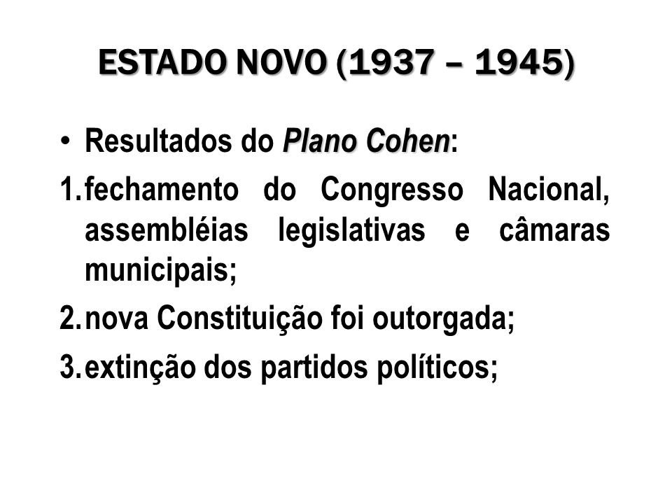 ESTADO NOVO (1937 – 1945) Resultados do Plano Cohen: