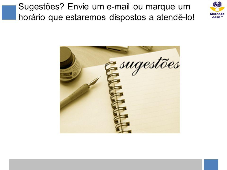 Sugestões Envie um e-mail ou marque um horário que estaremos dispostos a atendê-lo!