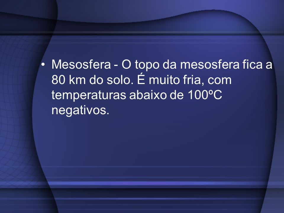 Mesosfera - O topo da mesosfera fica a 80 km do solo
