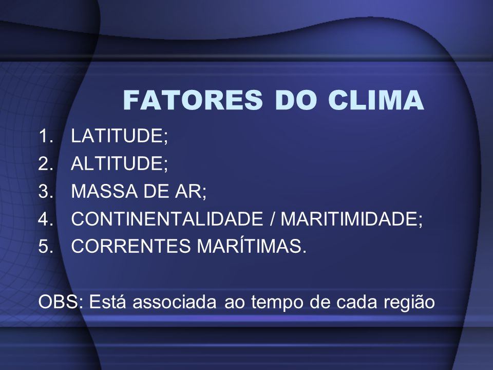 FATORES DO CLIMA LATITUDE; ALTITUDE; MASSA DE AR;